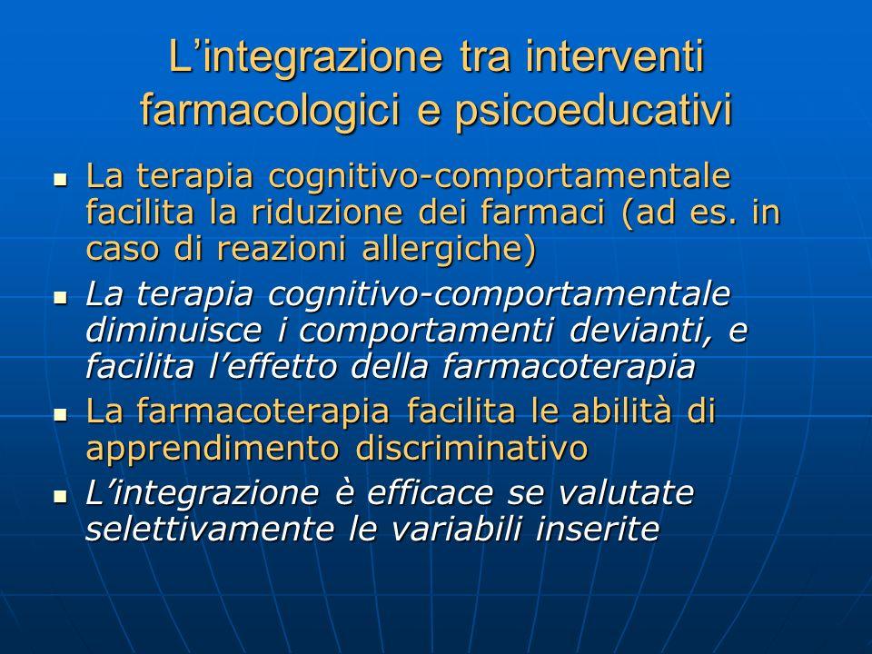 Lintegrazione tra interventi farmacologici e psicoeducativi La terapia cognitivo-comportamentale facilita la riduzione dei farmaci (ad es. in caso di