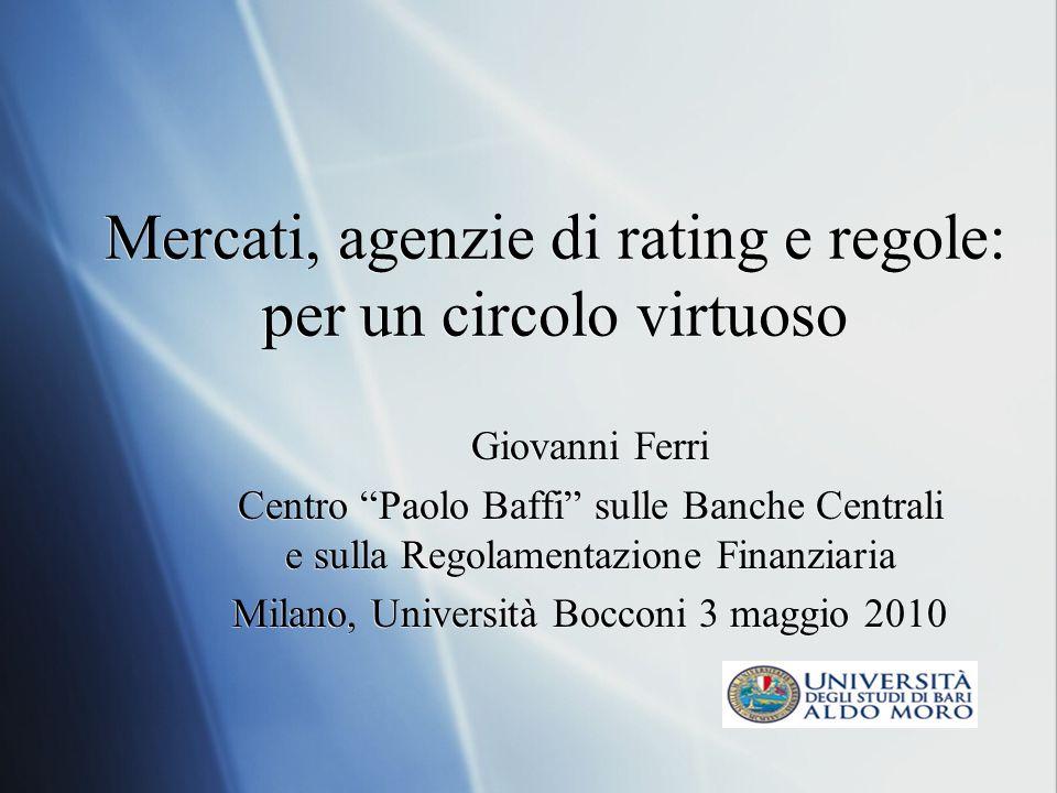 Mercati, agenzie di rating e regole: per un circolo virtuoso Giovanni Ferri Centro Paolo Baffi sulle Banche Centrali e sulla Regolamentazione Finanzia