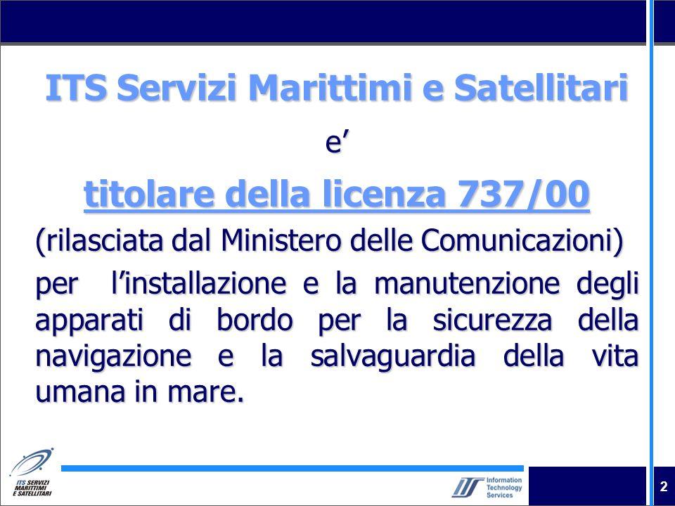 2 ITS Servizi Marittimi e Satellitari e titolare della licenza 737/00 (rilasciata dal Ministero delle Comunicazioni) per linstallazione e la manutenzi