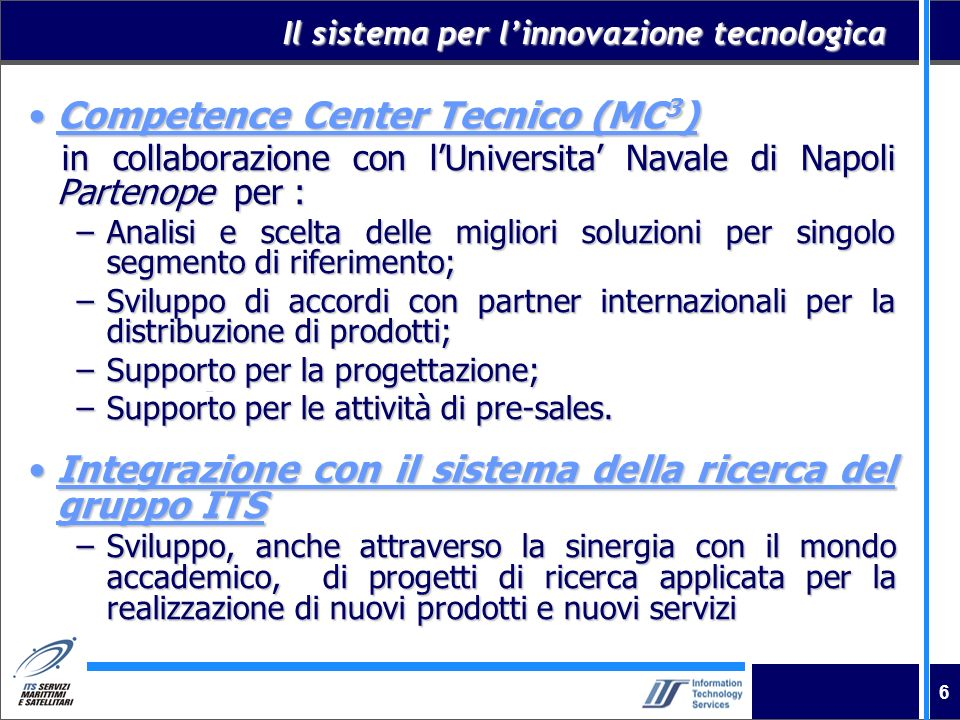 6 Il sistema per linnovazione tecnologica Competence Center Tecnico (MC 3 )Competence Center Tecnico (MC 3 ) in collaborazione con lUniversita Navale