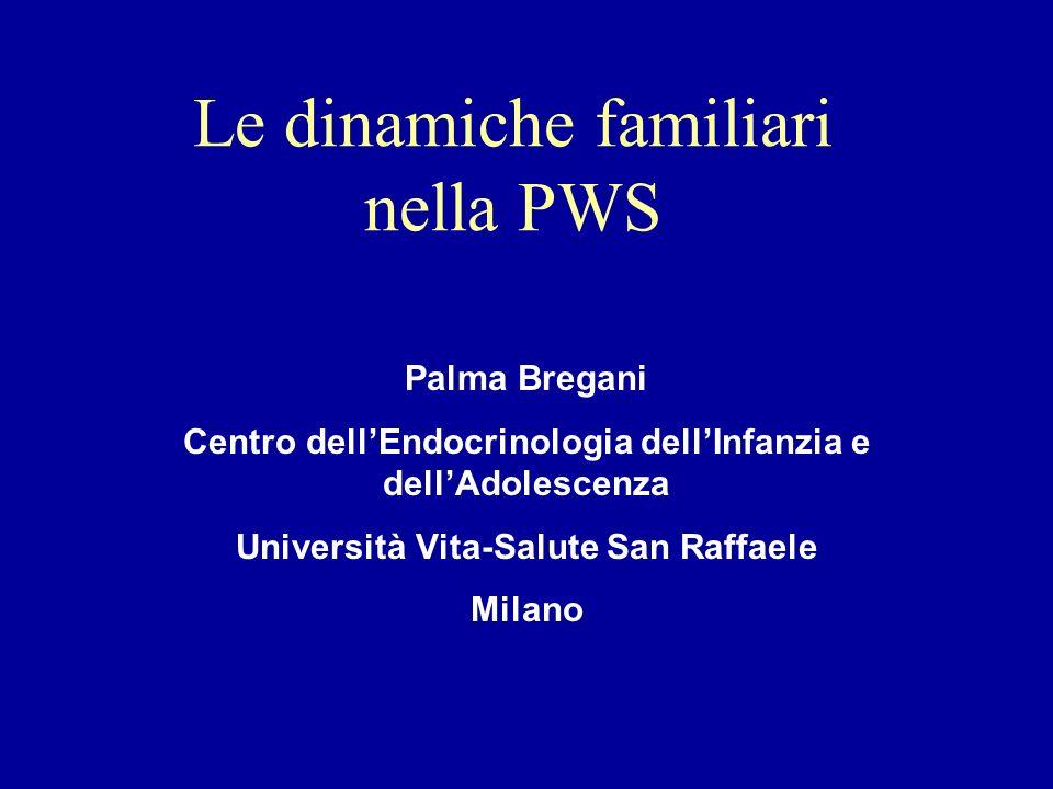 Le dinamiche familiari nella PWS Palma Bregani Centro dellEndocrinologia dellInfanzia e dellAdolescenza Università Vita-Salute San Raffaele Milano