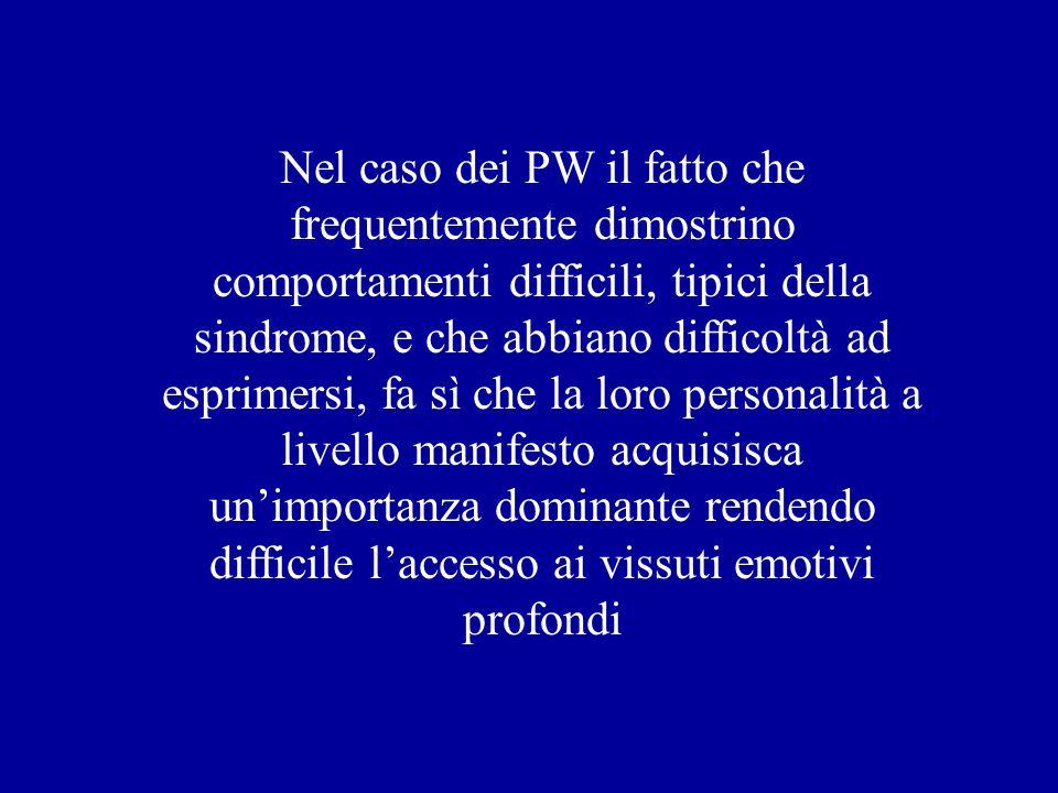 Nel caso dei PW il fatto che frequentemente dimostrino comportamenti difficili, tipici della sindrome, e che abbiano difficoltà ad esprimersi, fa sì c