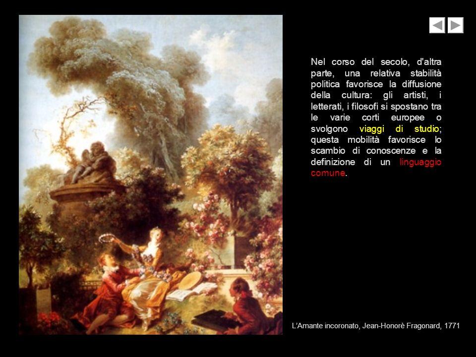 LAmante incoronato, Jean-Honorè Fragonard, 1771 Nel corso del secolo, d'altra parte, una relativa stabilità politica favorisce la diffusione della cul