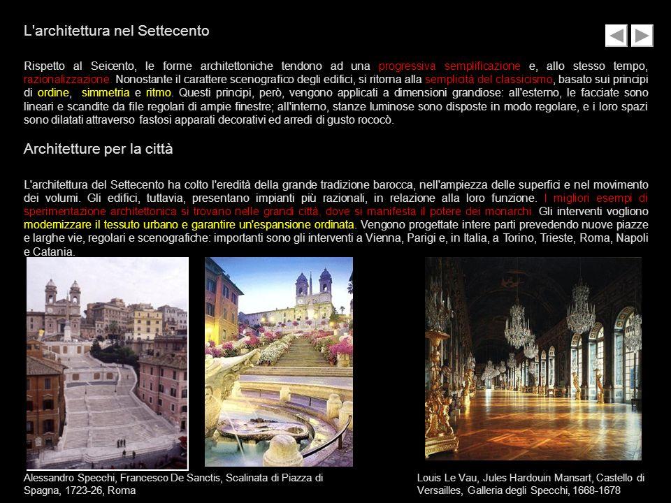 L'architettura nel Settecento Rispetto al Seicento, le forme architettoniche tendono ad una progressiva semplificazione e, allo stesso tempo, razional