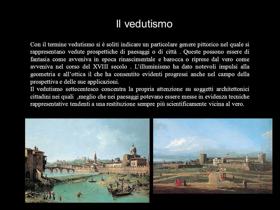 Il vedutismo Con il termine vedutismo si è soliti indicare un particolare genere pittorico nel quale si rappresentano vedute prospettiche di paesaggi