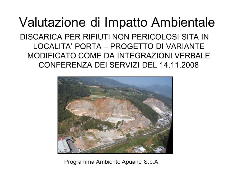Autorizzazioni vigenti Il progetto originario dellattuale discarica è stato approvato con procedura di conferenza dei servizi dalle province competenti (Massa/Carrara e Lucca) con determine dirigenziali rispettivamente n°8576 del 02/08/1997 e n°88 del 7.8.1997, in base al D.lgs.