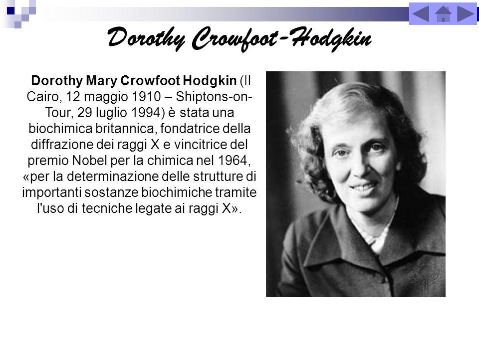 Dorothy Crowfoot-Hodgkin Dorothy Mary Crowfoot Hodgkin (Il Cairo, 12 maggio 1910 – Shiptons-on- Tour, 29 luglio 1994) è stata una biochimica britannic