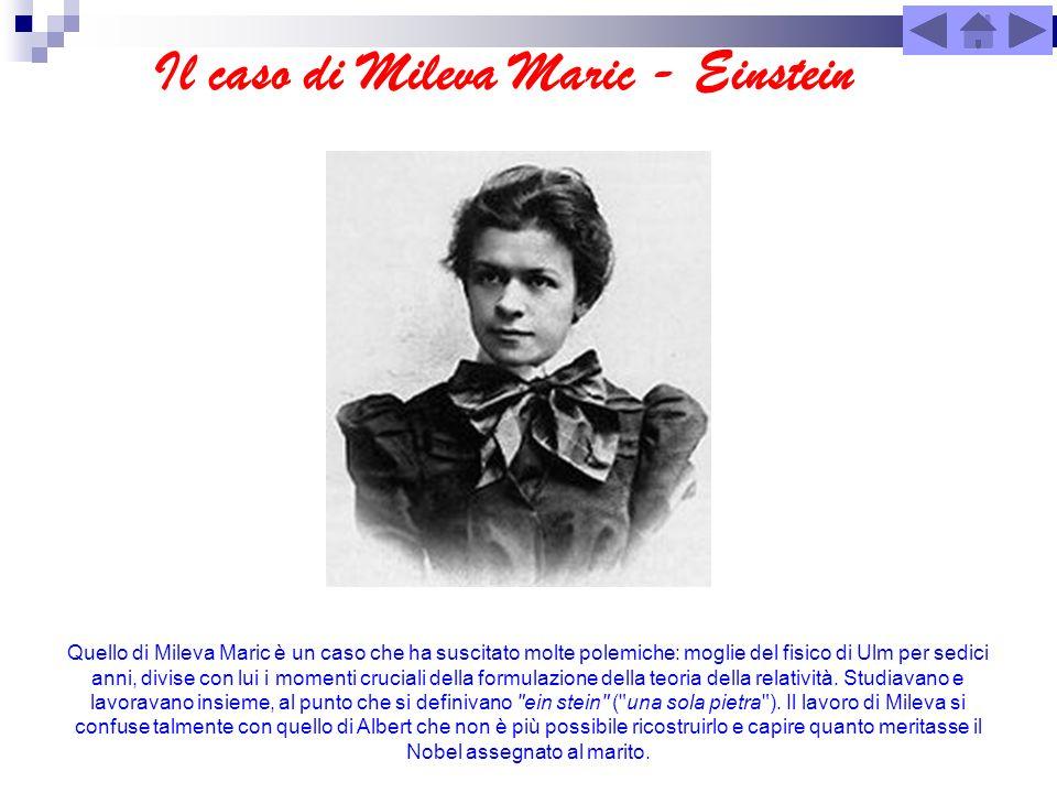 Il caso di Mileva Maric - Einstein Quello di Mileva Maric è un caso che ha suscitato molte polemiche: moglie del fisico di Ulm per sedici anni, divise