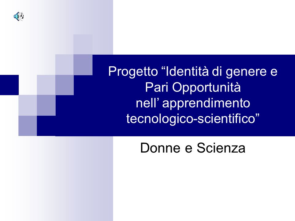 Progetto Identità di genere e Pari Opportunità nell apprendimento tecnologico-scientifico Donne e Scienza