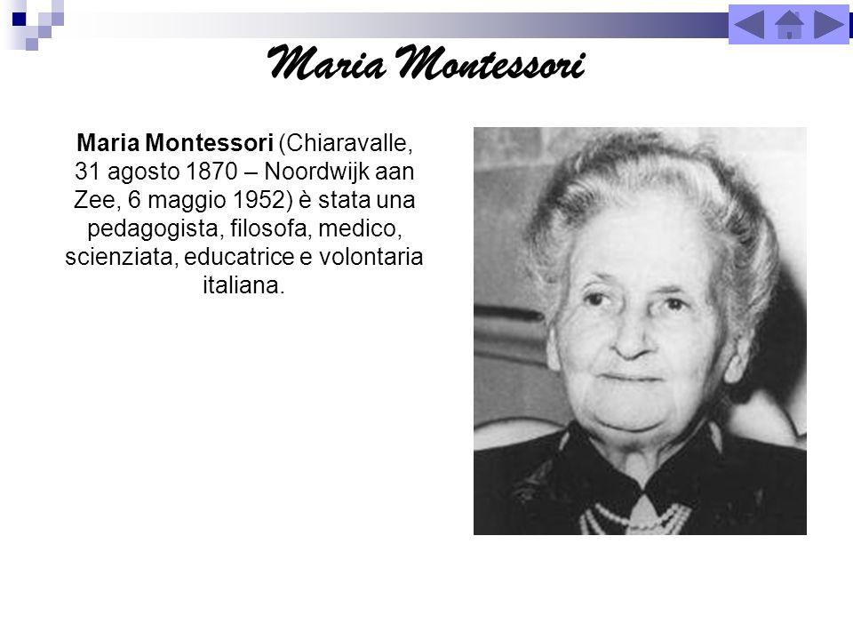 Maria Montessori Maria Montessori (Chiaravalle, 31 agosto 1870 – Noordwijk aan Zee, 6 maggio 1952) è stata una pedagogista, filosofa, medico, scienzia