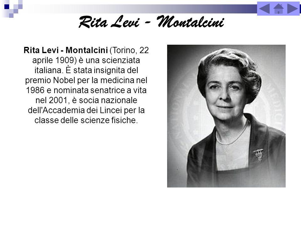 Rita Levi - Montalcini Rita Levi - Montalcini (Torino, 22 aprile 1909) è una scienziata italiana. È stata insignita del premio Nobel per la medicina n
