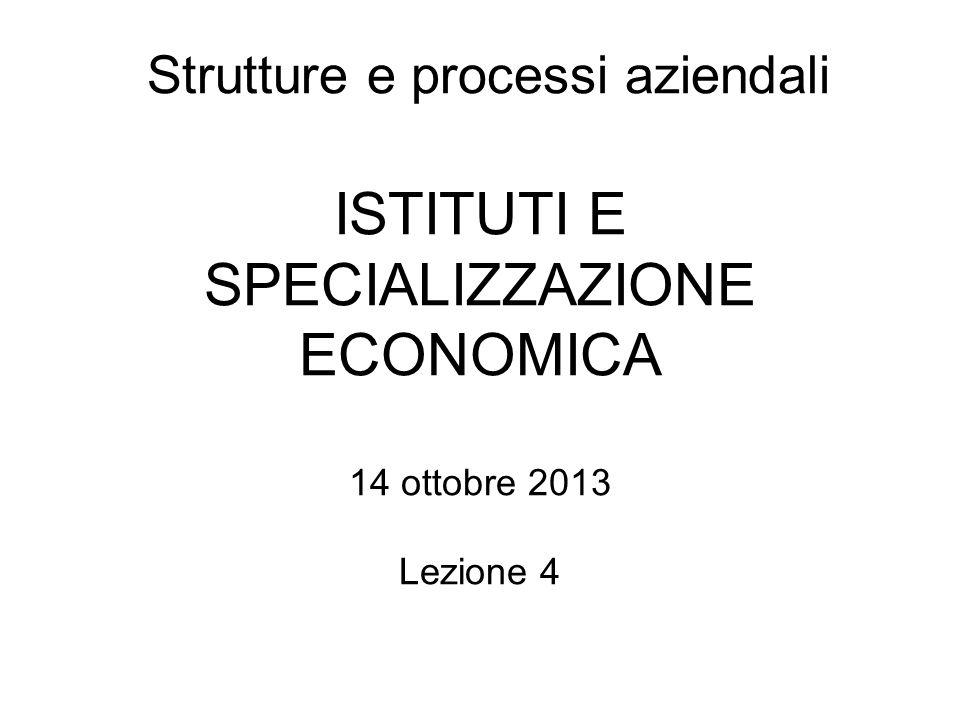 Strutture e processi aziendali ISTITUTI E SPECIALIZZAZIONE ECONOMICA 14 ottobre 2013 Lezione 4