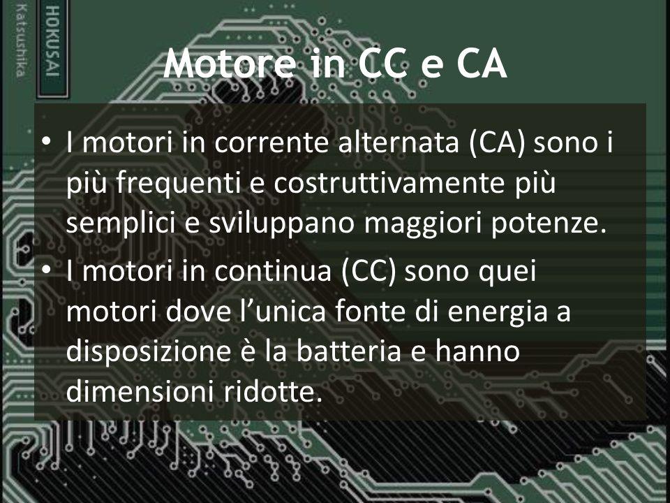 Motore in CC e CA I motori in corrente alternata (CA) sono i più frequenti e costruttivamente più semplici e sviluppano maggiori potenze. I motori in