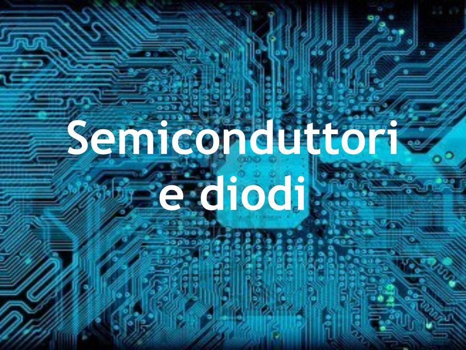 Semiconduttori e diodi