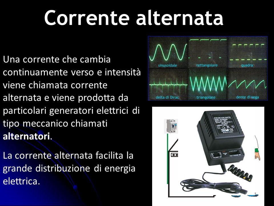 Una corrente che cambia continuamente verso e intensità viene chiamata corrente alternata e viene prodotta da particolari generatori elettrici di tipo
