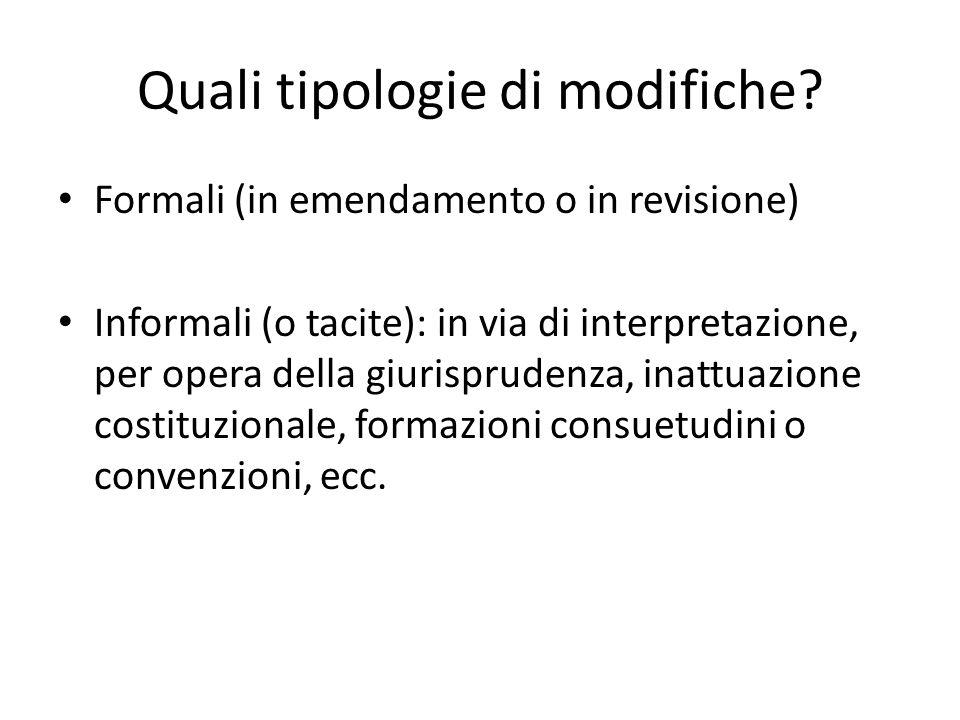 Quali tipologie di modifiche? Formali (in emendamento o in revisione) Informali (o tacite): in via di interpretazione, per opera della giurisprudenza,