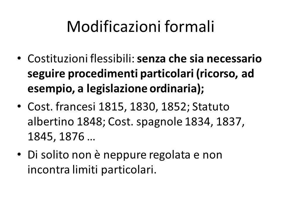 Modificazioni formali Costituzioni flessibili: senza che sia necessario seguire procedimenti particolari (ricorso, ad esempio, a legislazione ordinari