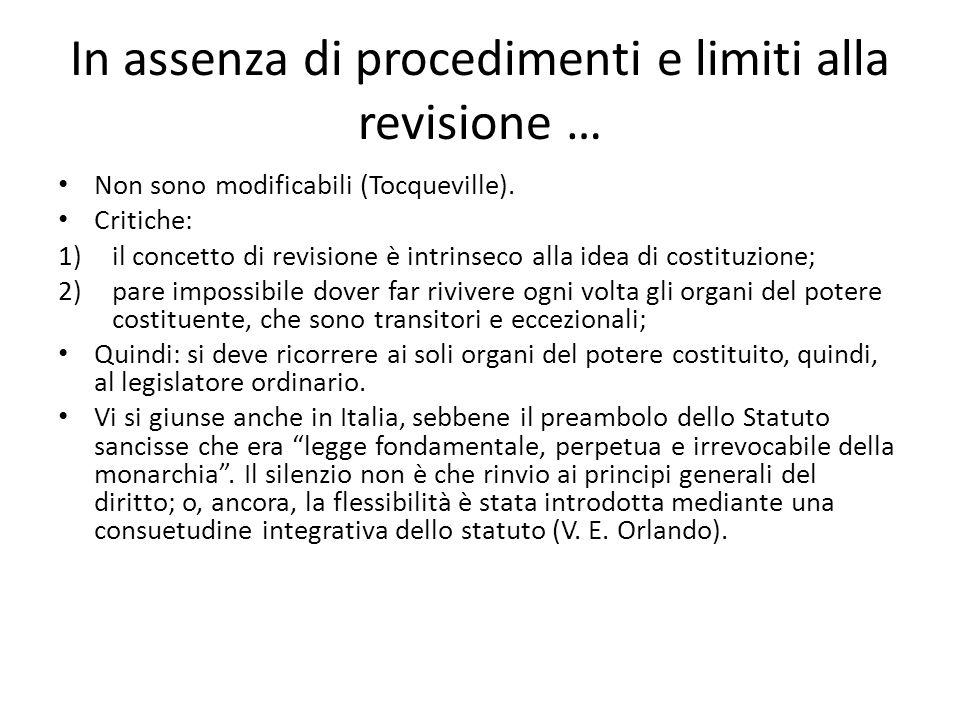 In assenza di procedimenti e limiti alla revisione … Non sono modificabili (Tocqueville). Critiche: 1)il concetto di revisione è intrinseco alla idea