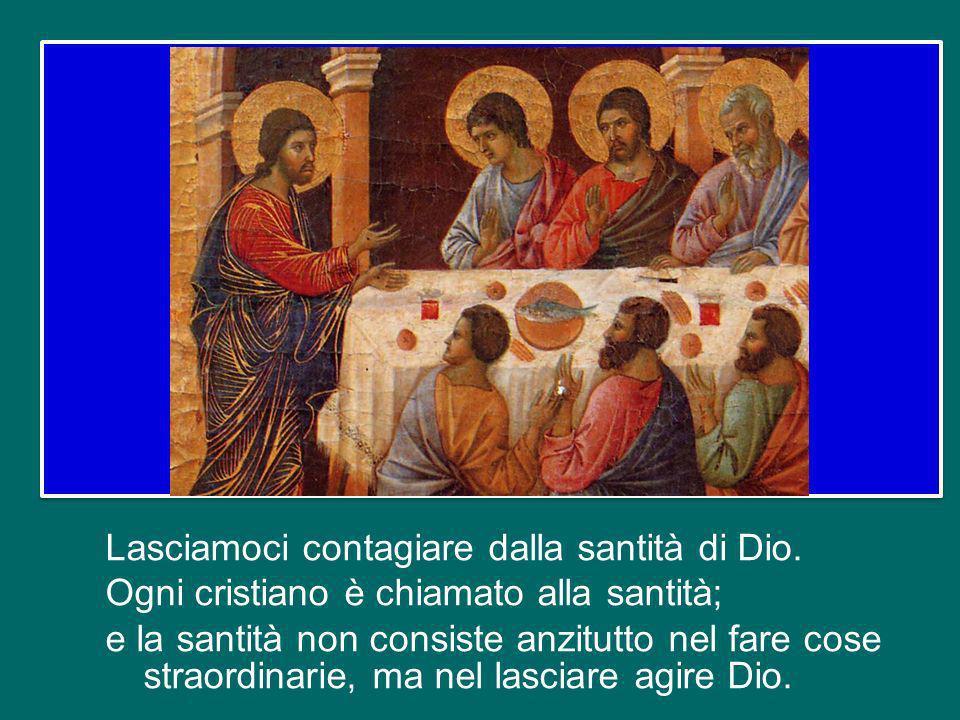 Lasciamoci contagiare dalla santità di Dio.
