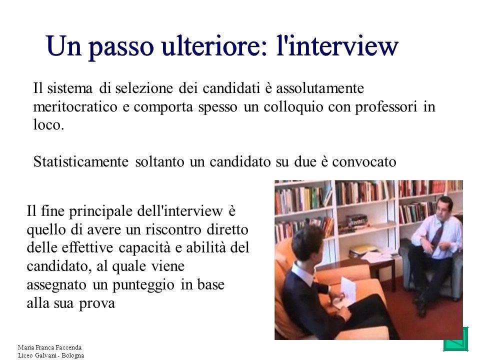 Maria Franca Faccenda Liceo Galvani - Bologna Un passo ulteriore: l'interview Il sistema di selezione dei candidati è assolutamente meritocratico e co