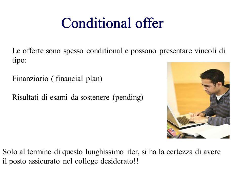Conditional offer Le offerte sono spesso conditional e possono presentare vincoli di tipo: Finanziario ( financial plan) Risultati di esami da sostene