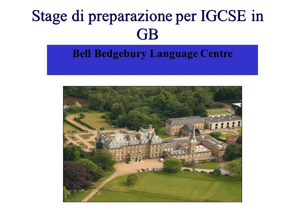 Stage di preparazione per IGCSE in GB Bell Bedgebury Language Centre