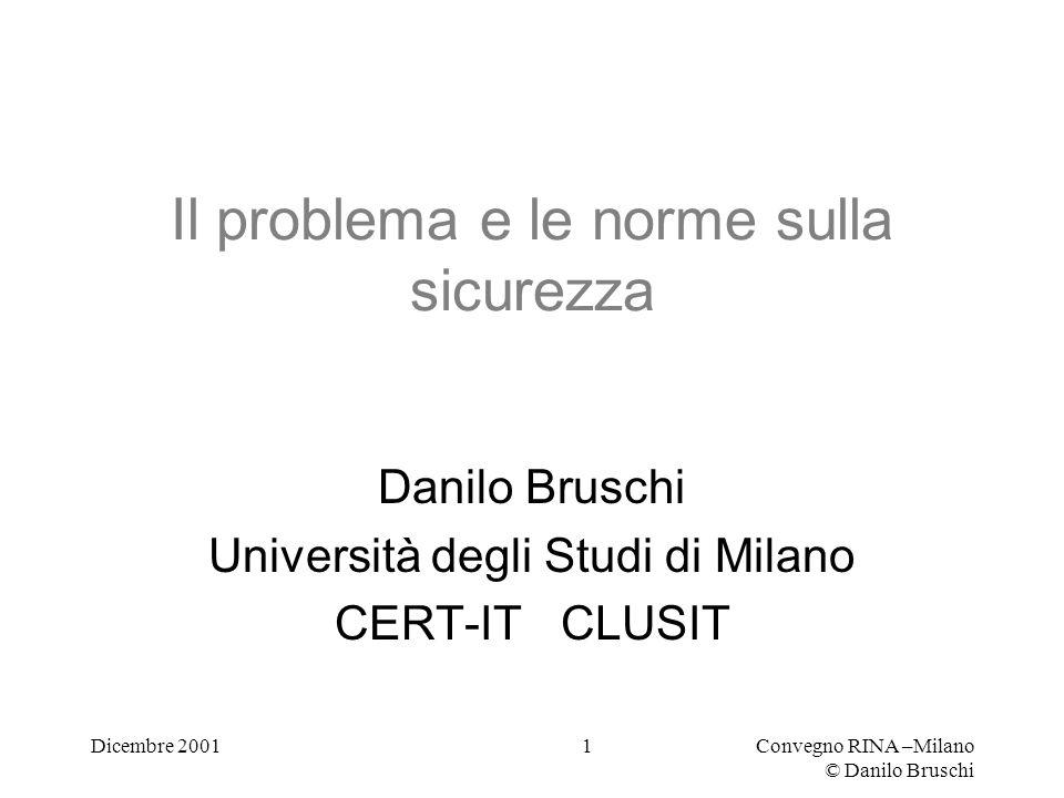 Dicembre 2001Convegno RINA –Milano © Danilo Bruschi 1 Il problema e le norme sulla sicurezza Danilo Bruschi Università degli Studi di Milano CERT-IT CLUSIT