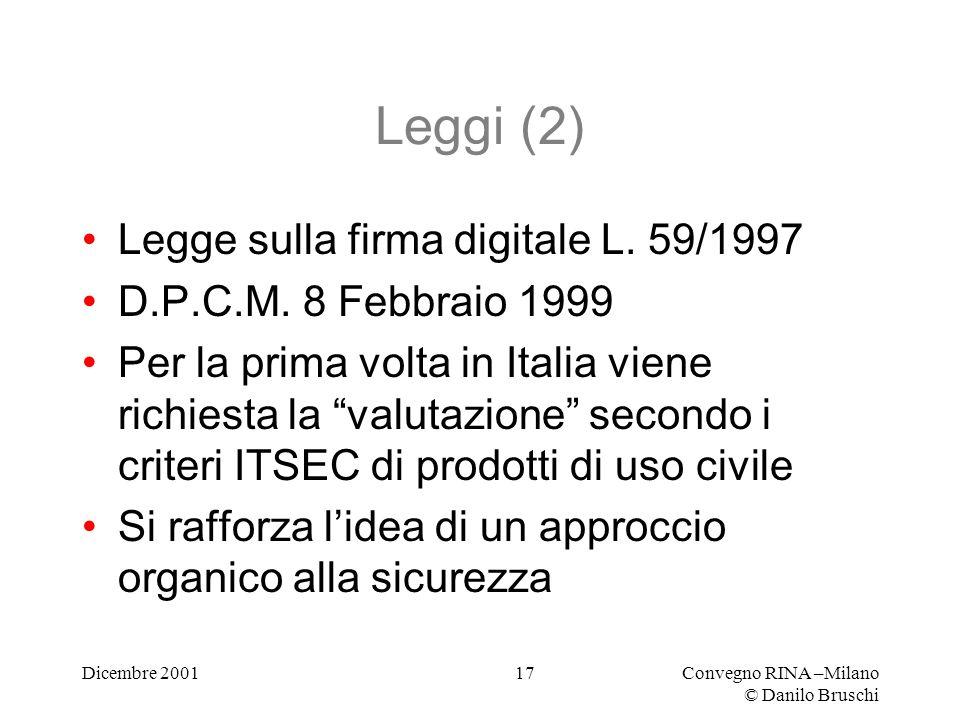 Dicembre 2001Convegno RINA –Milano © Danilo Bruschi 17 Leggi (2) Legge sulla firma digitale L.