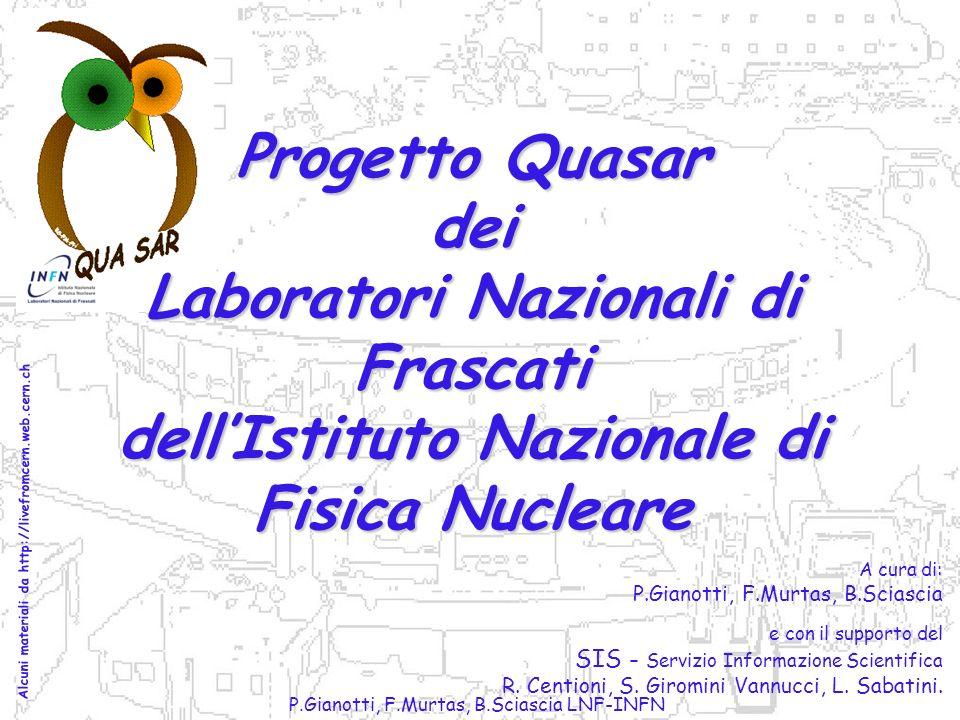 P.Gianotti, F.Murtas, B.Sciascia LNF-INFN http://www.lnf.infn.it/edu/quasar/ …buona visita! Fine e…