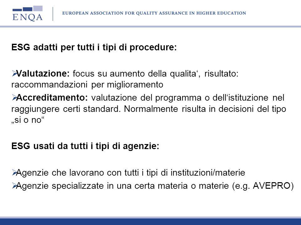 ESG adatti per tutti i tipi di procedure: Valutazione: focus su aumento della qualita, risultato: raccommandazioni per miglioramento Accreditamento: v