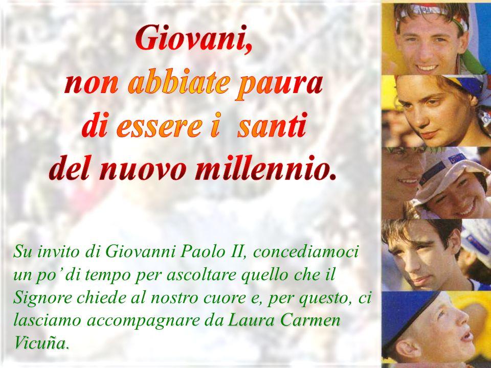 Laura Carmen Vicuña. Su invito di Giovanni Paolo II, concediamoci un po di tempo per ascoltare quello che il Signore chiede al nostro cuore e, per que