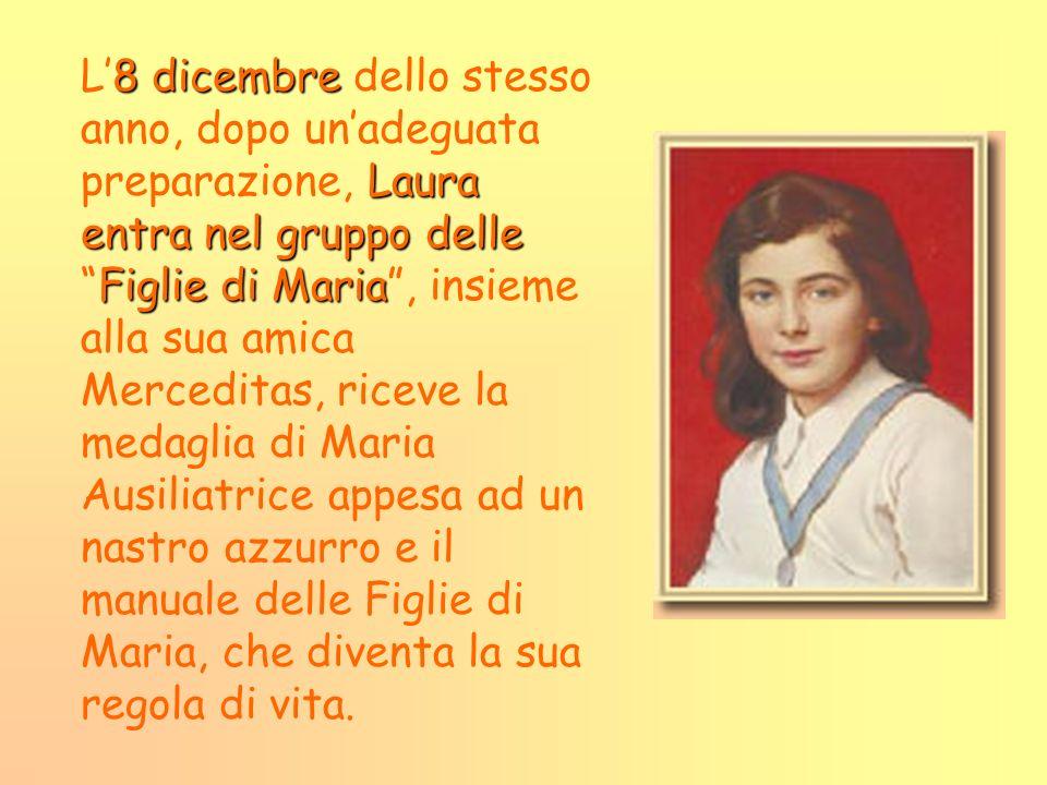 8dicembre Laura entranel gruppo delle Figlie di Maria L8 dicembre dello stesso anno, dopo unadeguata preparazione, Laura entra nel gruppo delleFiglie
