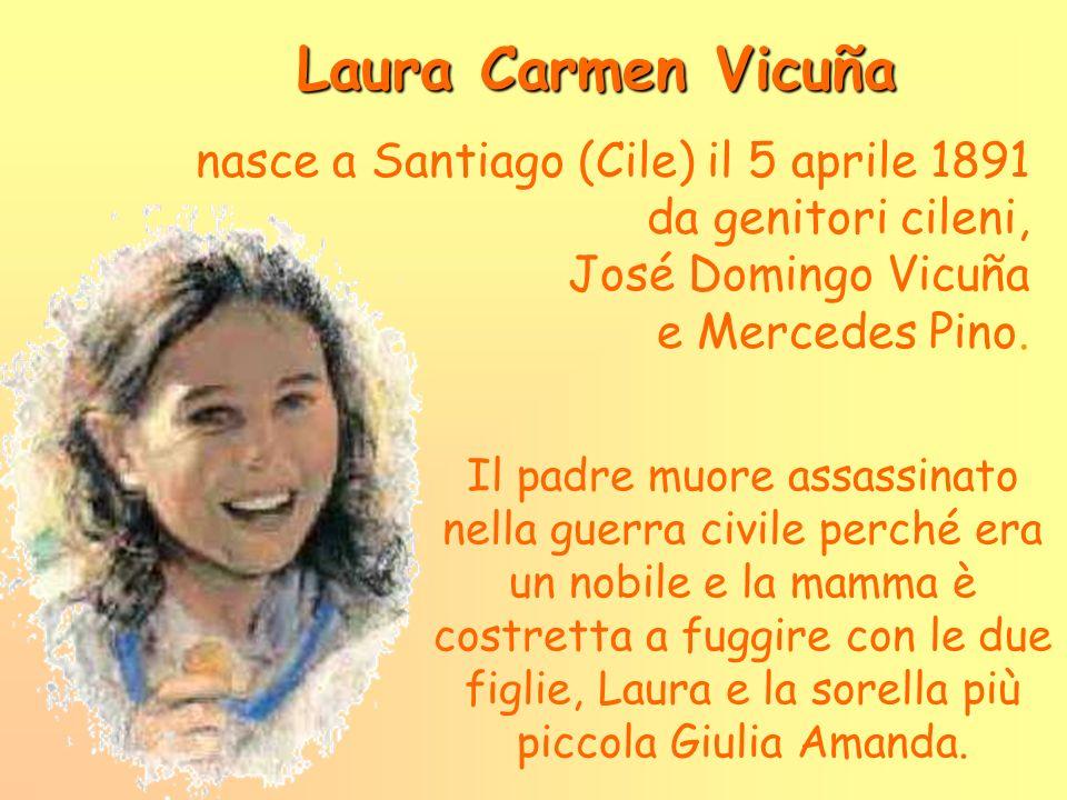 Laura Carmen Vicuña nasce a Santiago (Cile) il 5 aprile 1891 da genitori cileni, José Domingo Vicuña e Mercedes Pino. Il padre muore assassinato nella