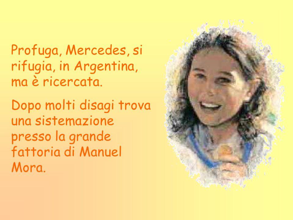 Profuga, Mercedes, si rifugia, in Argentina, ma è ricercata. Dopo molti disagi trova una sistemazione presso la grande fattoria di Manuel Mora.