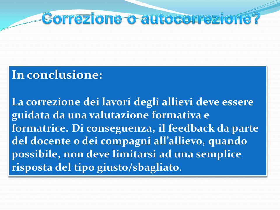In conclusione: La correzione dei lavori degli allievi deve essere guidata da una valutazione formativa e formatrice.
