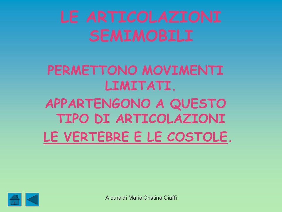 A cura di Maria Cristina Ciaffi LE ARTICOLAZIONI SEMIMOBILI PERMETTONO MOVIMENTI LIMITATI.
