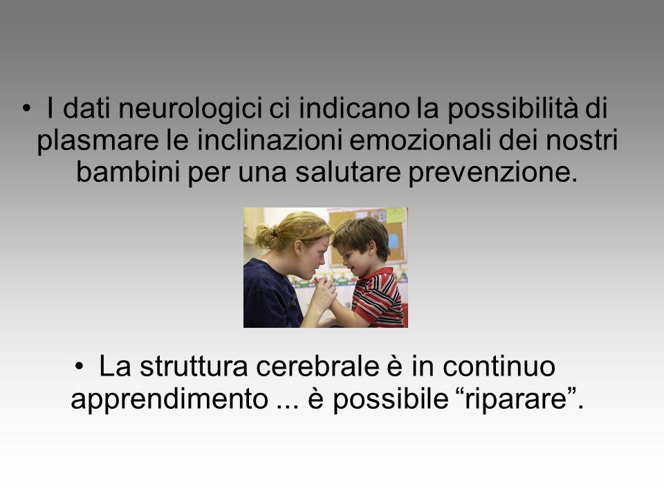 I dati neurologici ci indicano la possibilità di plasmare le inclinazioni emozionali dei nostri bambini per una salutare prevenzione.