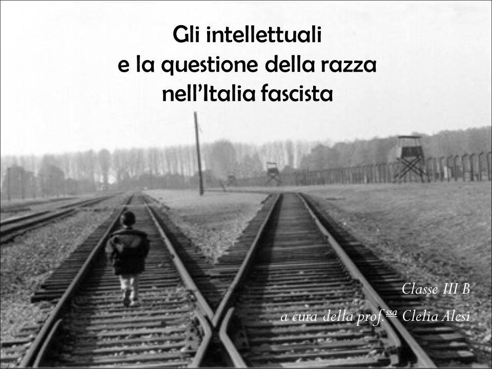 Classe III B a cura della prof. ssa Clelia Alesi Gli intellettuali e la questione della razza nellItalia fascista