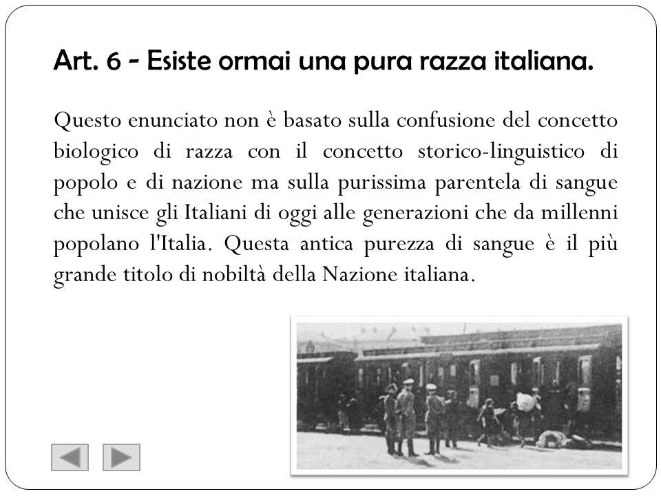 Art. 6 - Esiste ormai una pura razza italiana. Questo enunciato non è basato sulla confusione del concetto biologico di razza con il concetto storico-