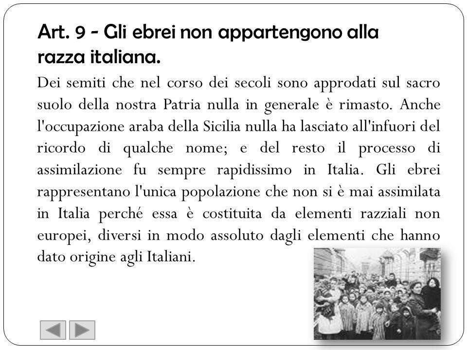 Art. 9 - Gli ebrei non appartengono alla razza italiana. Dei semiti che nel corso dei secoli sono approdati sul sacro suolo della nostra Patria nulla
