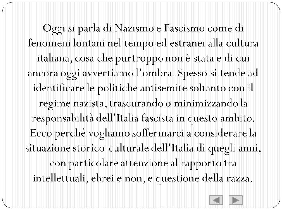 Oggi si parla di Nazismo e Fascismo come di fenomeni lontani nel tempo ed estranei alla cultura italiana, cosa che purtroppo non è stata e di cui anco