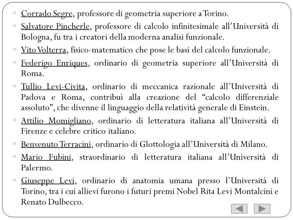 Corrado Segre, professore di geometria superiore a Torino. Salvatore Pincherle, professore di calcolo infinitesimale allUniversità di Bologna, fu tra