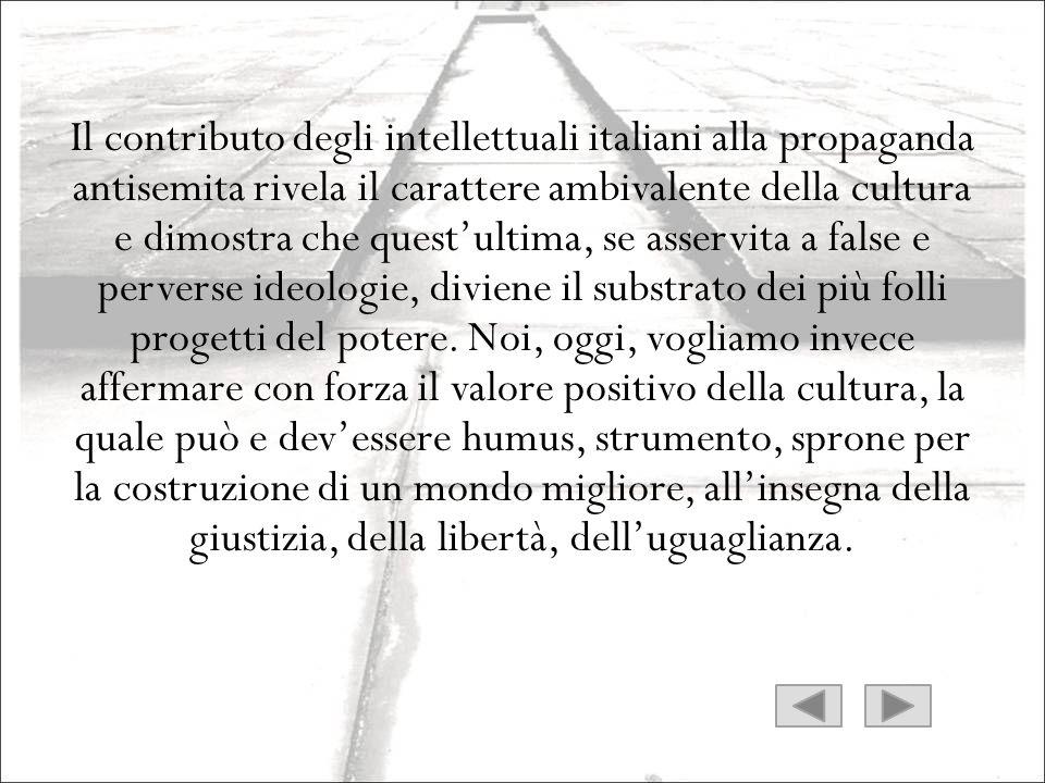 Il contributo degli intellettuali italiani alla propaganda antisemita rivela il carattere ambivalente della cultura e dimostra che questultima, se ass