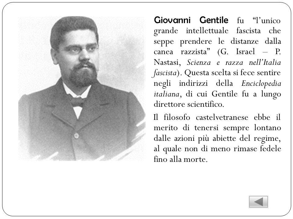 Giovanni Gentile fu lunico grande intellettuale fascista che seppe prendere le distanze dalla canea razzista (G. Israel – P. Nastasi, Scienza e razza