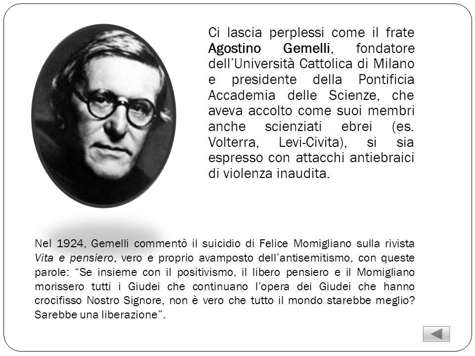 Ci lascia perplessi come il frate Agostino Gemelli, fondatore dellUniversità Cattolica di Milano e presidente della Pontificia Accademia delle Scienze