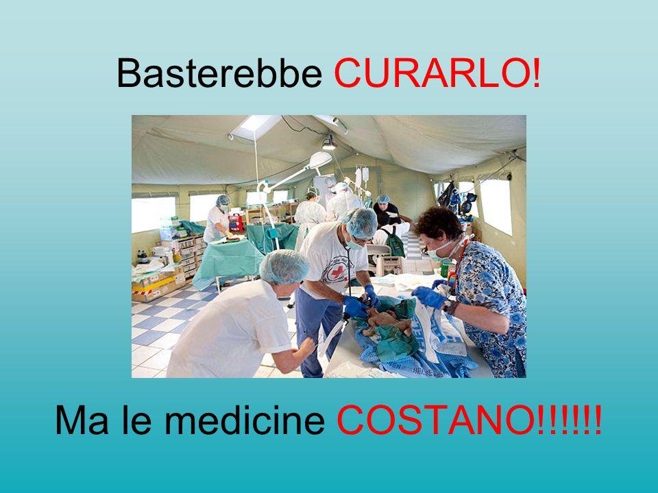Basterebbe CURARLO! Ma le medicine COSTANO!!!!!!