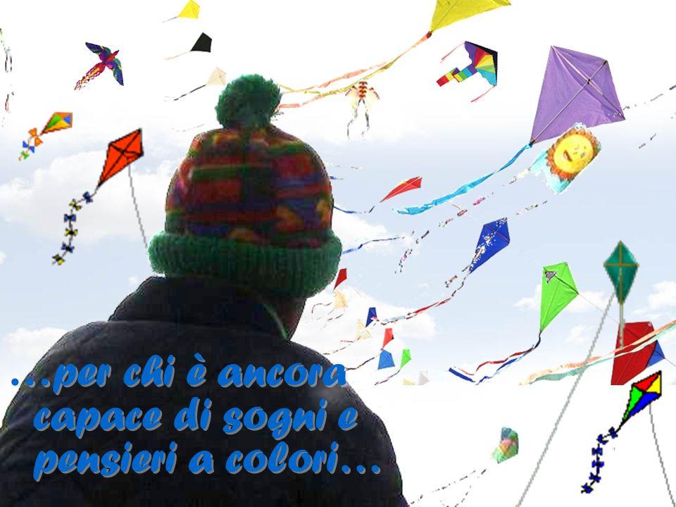 …per chi è ancora capace di sogni e pensieri a colori… …per chi è ancora capace di sogni e pensieri a colori…