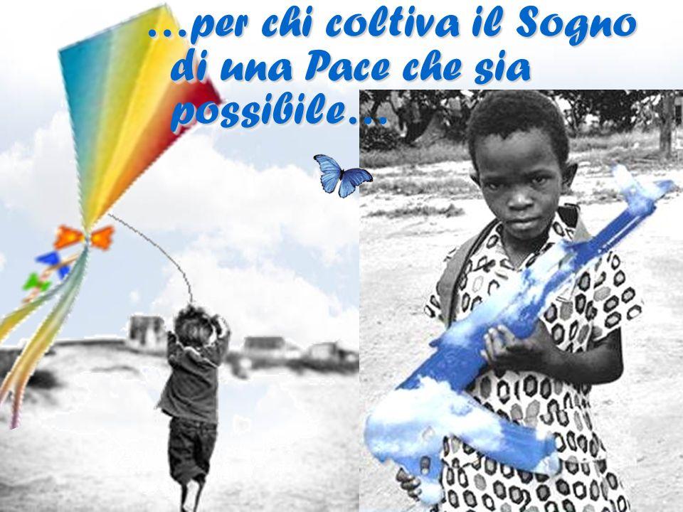 …per chi coltiva il Sogno di una Pace che sia possibile… …per chi coltiva il Sogno di una Pace che sia possibile…