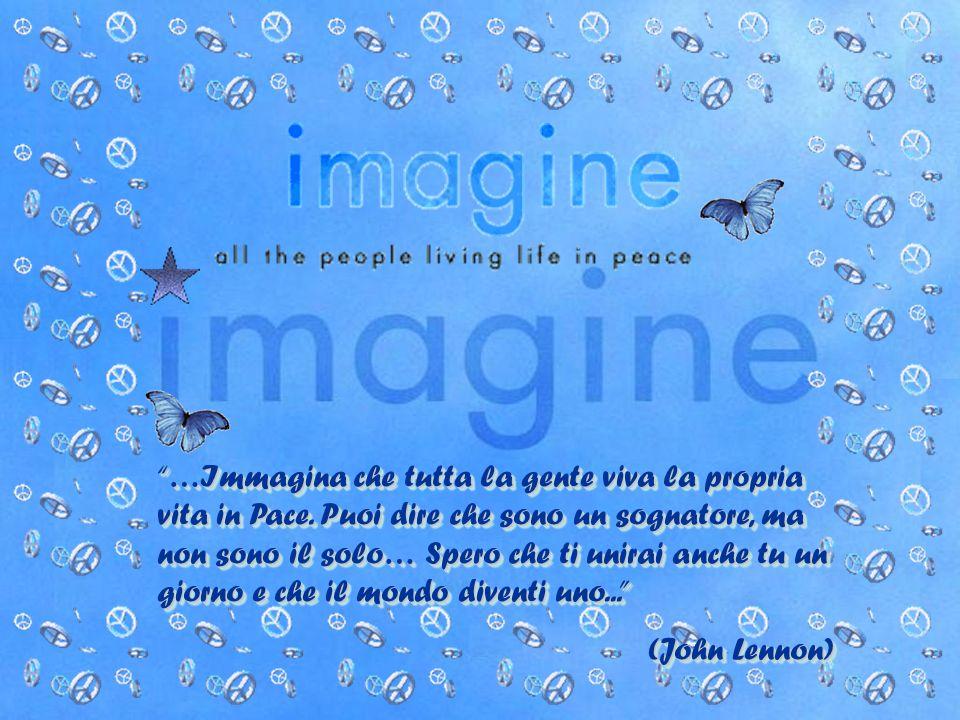 …Immagina che tutta la gente viva la propria vita in Pace.