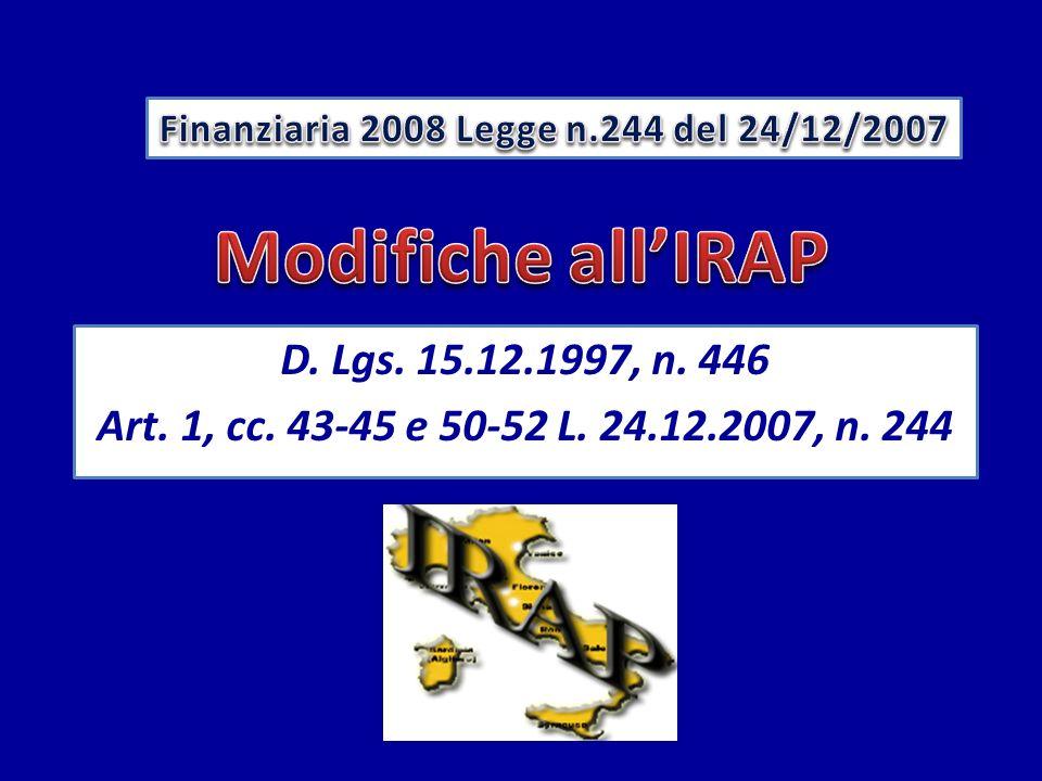 La finanziaria 2008 prevede a partire dallanno 2008, un significativo intervento sulla struttura operativa dellIrap La Finanziaria prevede delle novità per lIRAP?